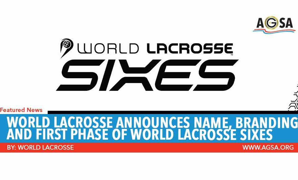 World Lacrosse Announces Name, Branding and First Phase of World Lacrosse Sixes